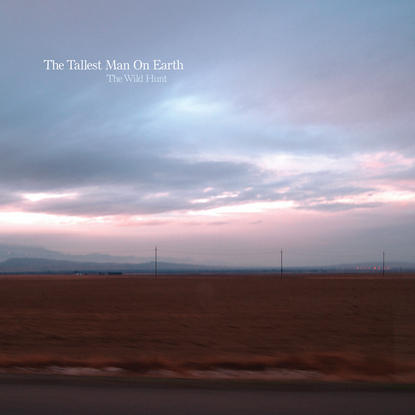 The Tallest Man On Earth - The Wild Hunt (2010)